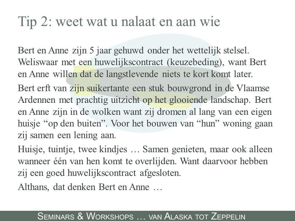 Tip 2: weet wat u nalaat en aan wie Bert en Anne zijn 5 jaar gehuwd onder het wettelijk stelsel. Weliswaar met een huwelijkscontract (keuzebeding), wa