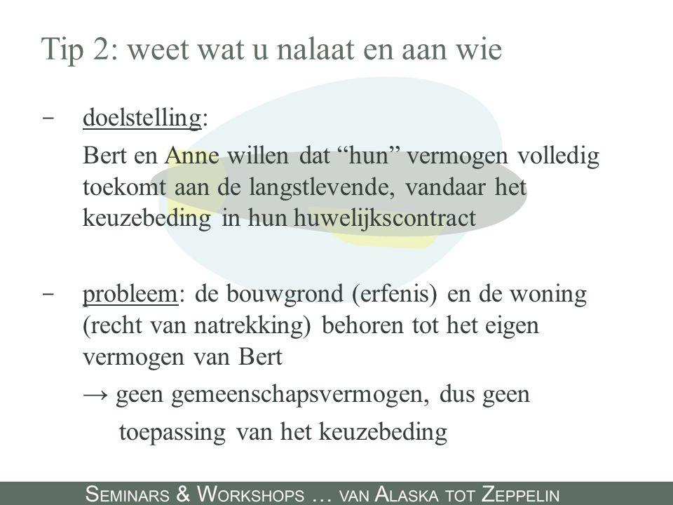 """Tip 2: weet wat u nalaat en aan wie - doelstelling: Bert en Anne willen dat """"hun"""" vermogen volledig toekomt aan de langstlevende, vandaar het keuzebed"""