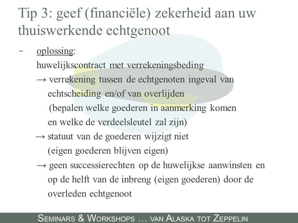 Tip 3: geef (financiële) zekerheid aan uw thuiswerkende echtgenoot - oplossing: huwelijkscontract met verrekeningsbeding → verrekening tussen de echtg