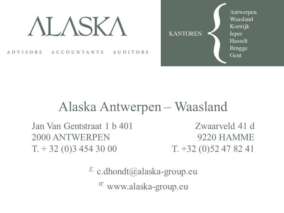 Alaska Antwerpen – Waasland Jan Van Gentstraat 1 b 401 2000 ANTWERPEN T. + 32 (0)3 454 30 00 Zwaarveld 41 d 9220 HAMME T. +32 (0)52 47 82 41 E. c.dhon