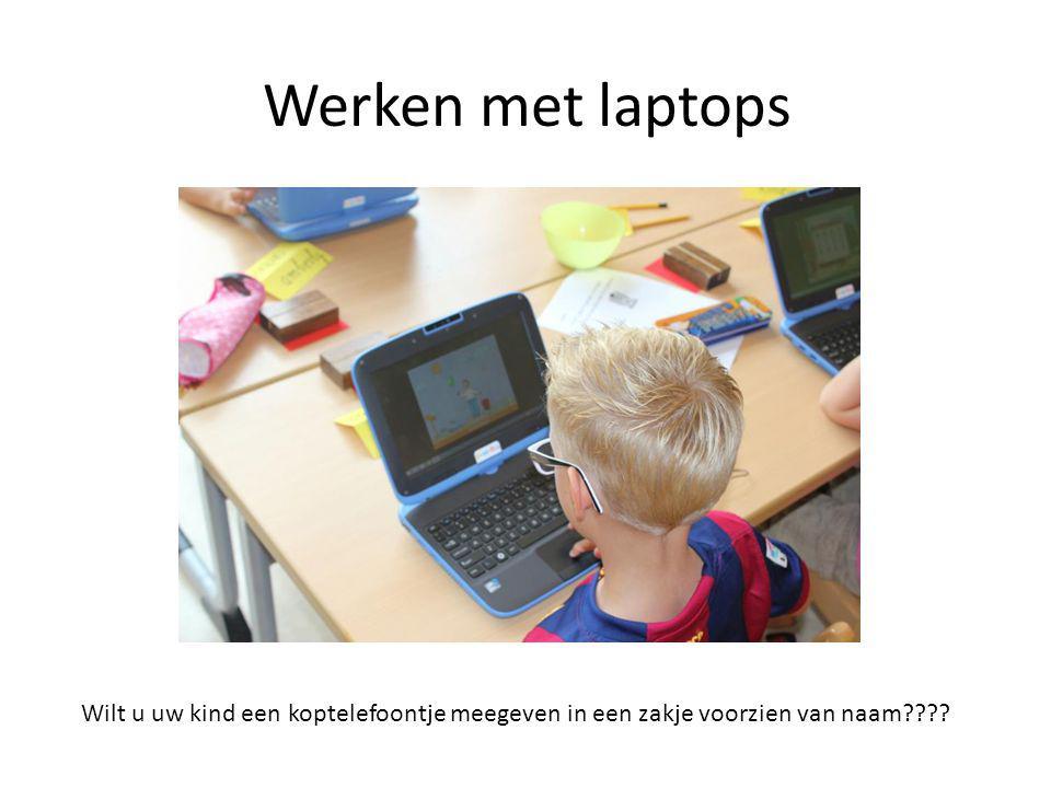 Werken met laptops Wilt u uw kind een koptelefoontje meegeven in een zakje voorzien van naam????