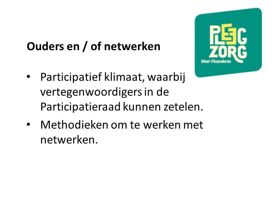 Ouders en / of netwerken Participatief klimaat, waarbij vertegenwoordigers in de Participatieraad kunnen zetelen. Methodieken om te werken met netwerk