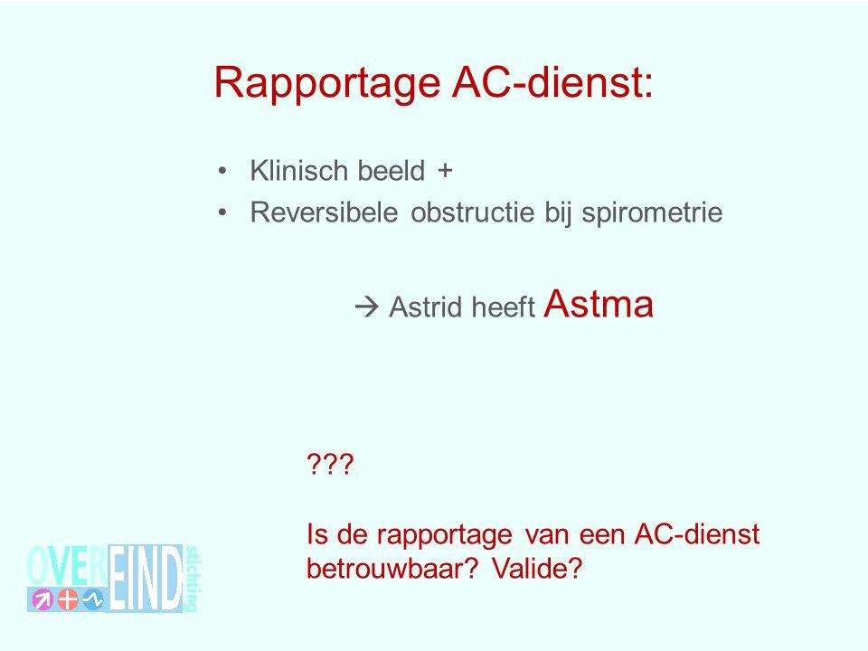 Rapportage AC-dienst: Klinisch beeld + Reversibele obstructie bij spirometrie  Astrid heeft Astma ??? Is de rapportage van een AC-dienst betrouwbaar?