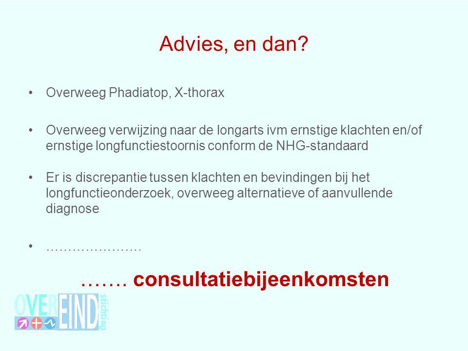 Advies, en dan? Overweeg Phadiatop, X-thorax Overweeg verwijzing naar de longarts ivm ernstige klachten en/of ernstige longfunctiestoornis conform de