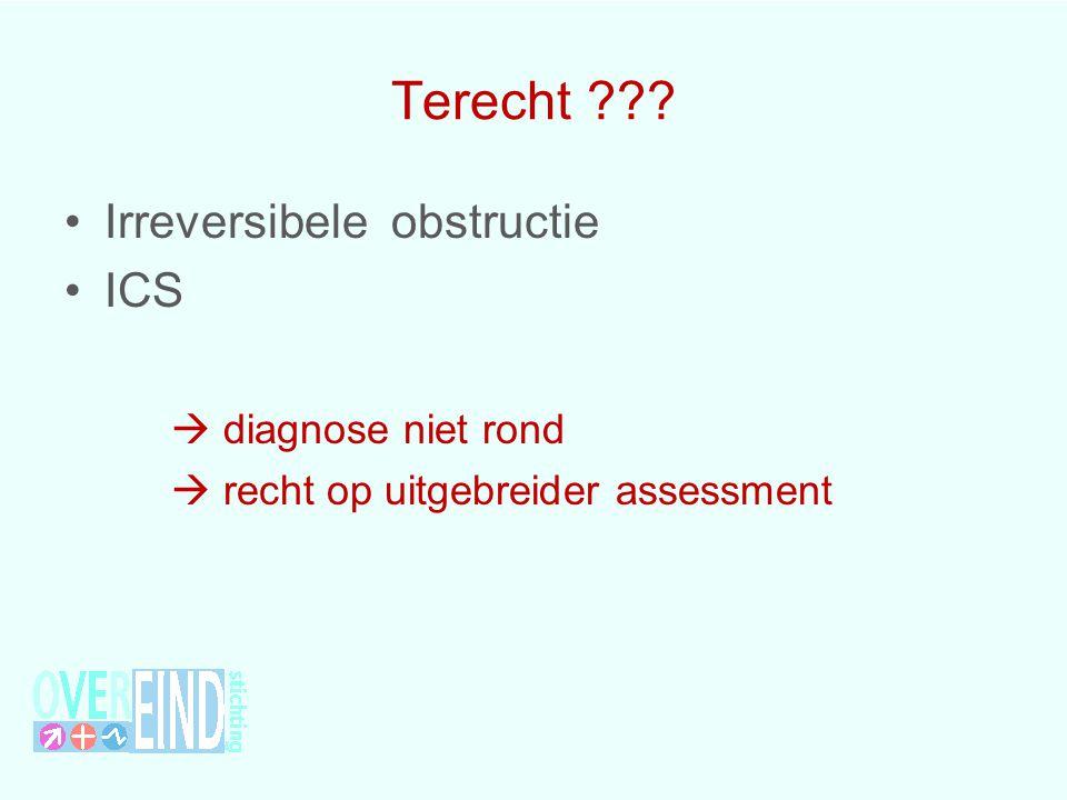 Terecht ??? Irreversibele obstructie ICS  diagnose niet rond  recht op uitgebreider assessment