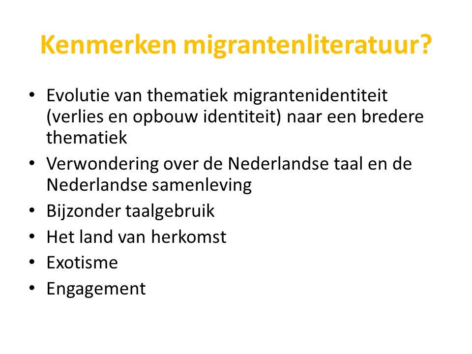 Kenmerken migrantenliteratuur? Evolutie van thematiek migrantenidentiteit (verlies en opbouw identiteit) naar een bredere thematiek Verwondering over