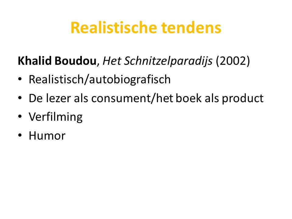 Realistische tendens Khalid Boudou, Het Schnitzelparadijs (2002) Realistisch/autobiografisch De lezer als consument/het boek als product Verfilming Hu