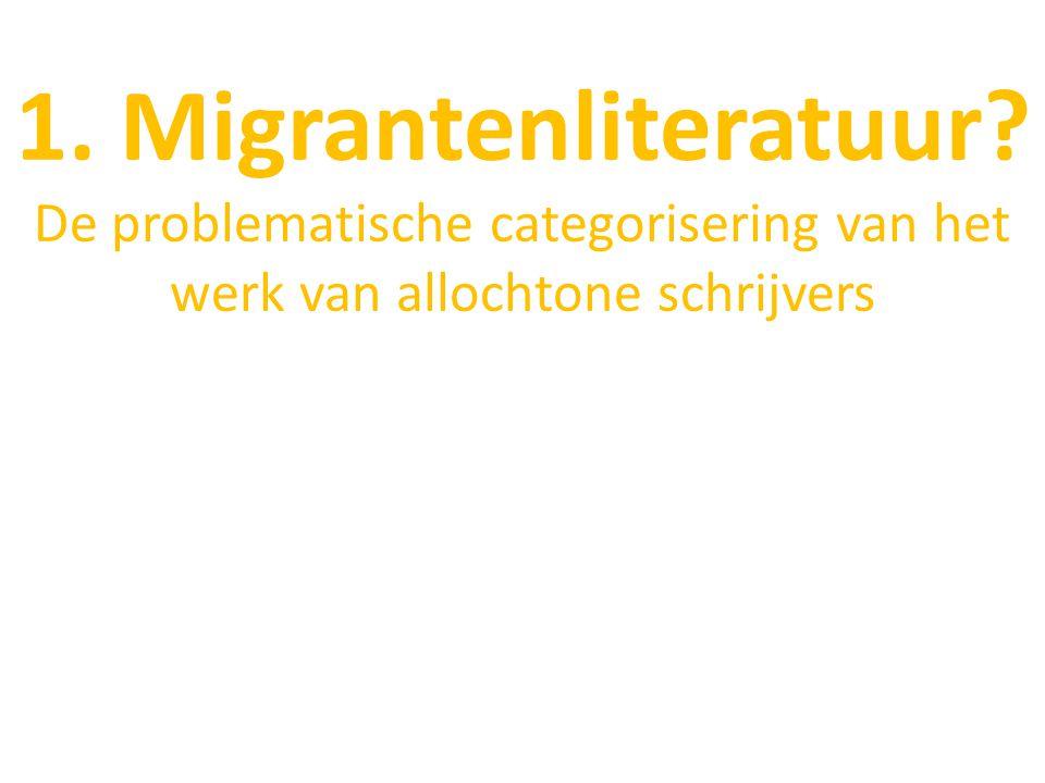 1. Migrantenliteratuur? De problematische categorisering van het werk van allochtone schrijvers
