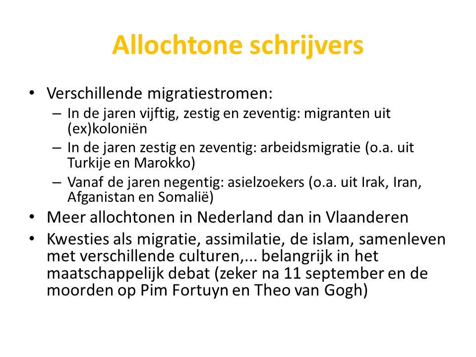 Allochtone schrijvers Verschillende migratiestromen: – In de jaren vijftig, zestig en zeventig: migranten uit (ex)koloniën – In de jaren zestig en zev