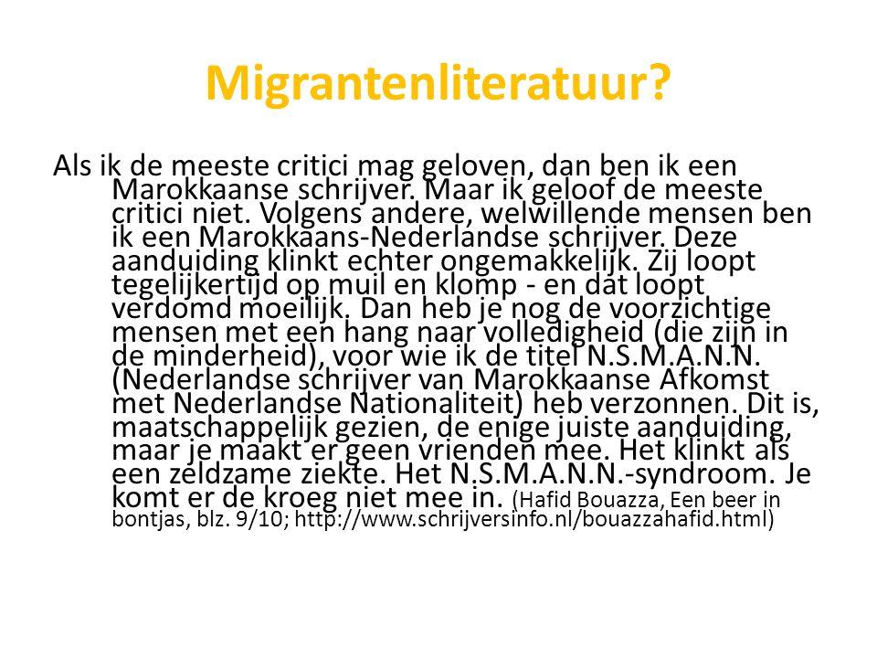 Migrantenliteratuur? Als ik de meeste critici mag geloven, dan ben ik een Marokkaanse schrijver. Maar ik geloof de meeste critici niet. Volgens andere