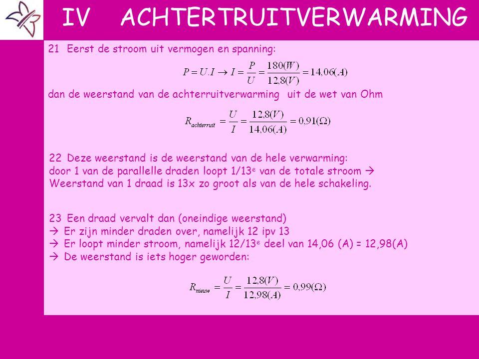 IV ACHTERTRUITVERWARMING 21Eerst de stroom uit vermogen en spanning: dan de weerstand van de achterruitverwarming uit de wet van Ohm 22Deze weerstand