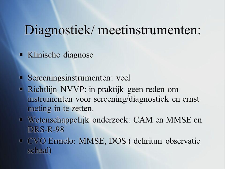 Diagnostiek/ meetinstrumenten:  Klinische diagnose  Screeningsinstrumenten: veel  Richtlijn NVVP: in praktijk geen reden om instrumenten voor scree