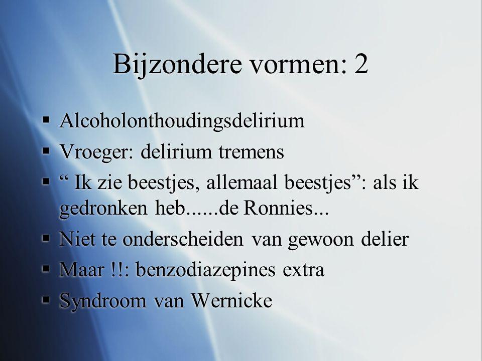 """Bijzondere vormen: 2  Alcoholonthoudingsdelirium  Vroeger: delirium tremens  """" Ik zie beestjes, allemaal beestjes"""": als ik gedronken heb......de Ro"""