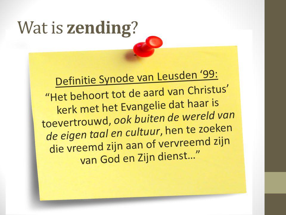 """Wat is zending? Definitie Synode van Leusden '99: """"Het behoort tot de aard van Christus' kerk met het Evangelie dat haar is toevertrouwd, ook buiten d"""