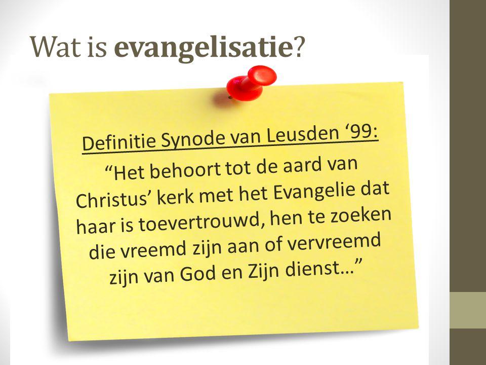 """Wat is evangelisatie? Definitie Synode van Leusden '99: """"Het behoort tot de aard van Christus' kerk met het Evangelie dat haar is toevertrouwd, hen te"""