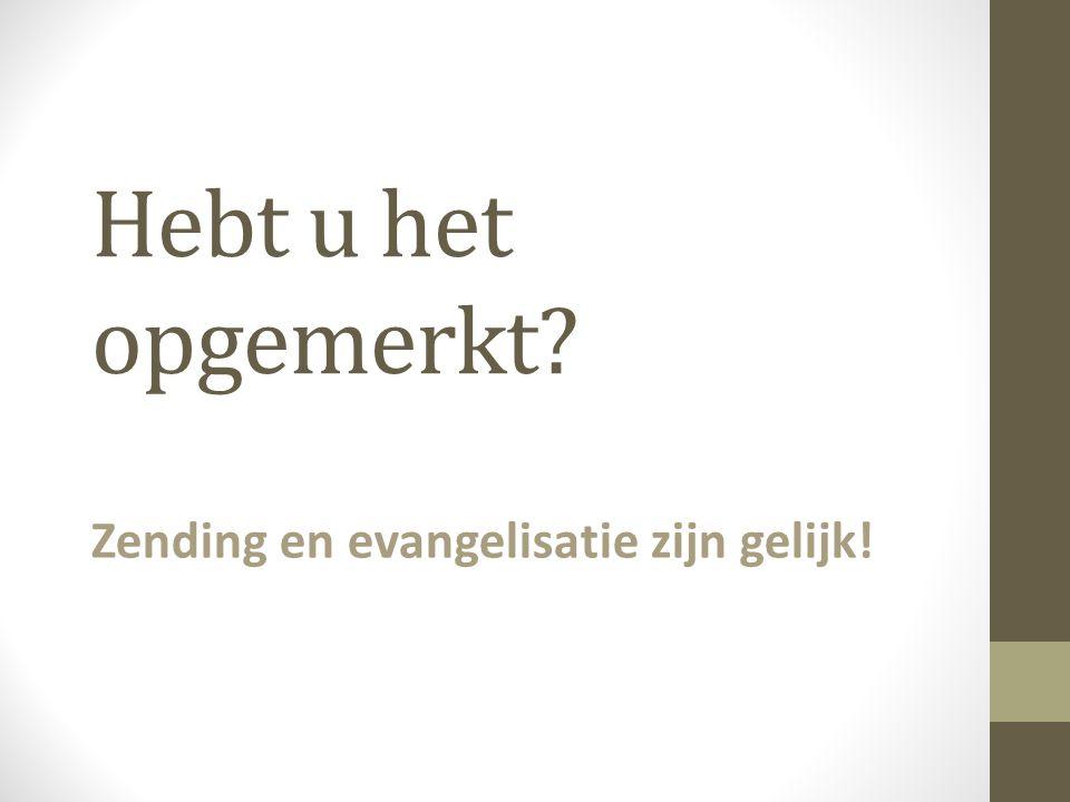 Hebt u het opgemerkt? Zending en evangelisatie zijn gelijk!