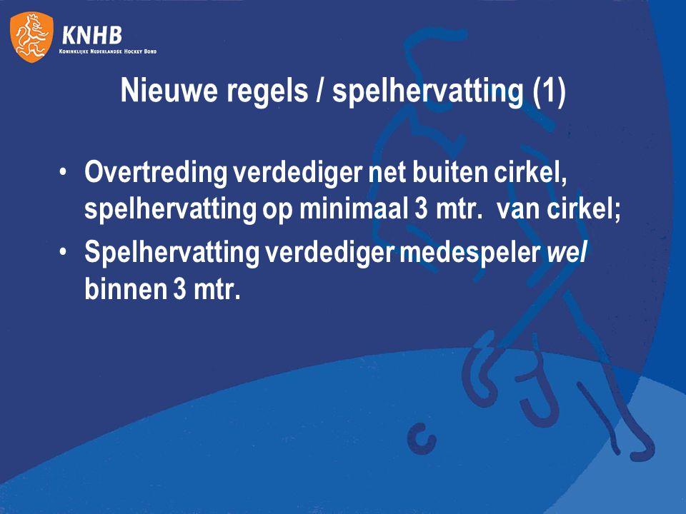 Nieuwe regels / spelhervatting (1) Overtreding verdediger net buiten cirkel, spelhervatting op minimaal 3 mtr. van cirkel; Spelhervatting verdediger m