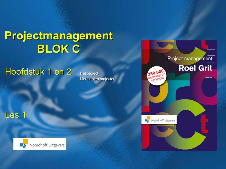 Projectmanagement BLOK C Les 7 Presentaties hoofdstuk 2 Hoofdstuk 1 en 2 Het project Mensen en projecten Mensen en projecten