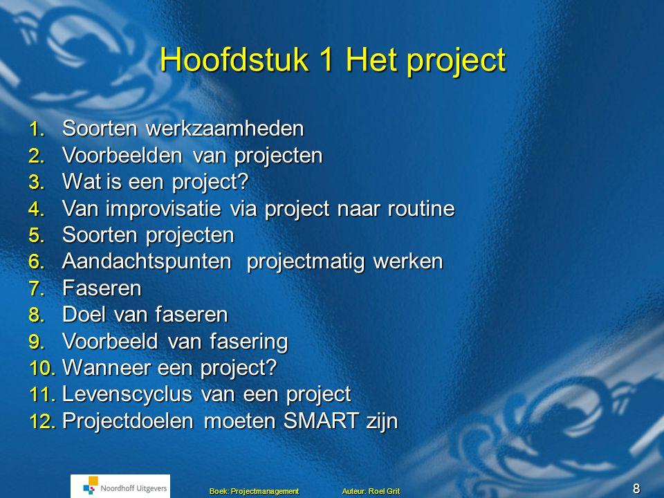 8 Boek: Projectmanagement Auteur: Roel Grit Hoofdstuk 1 Het project 1.