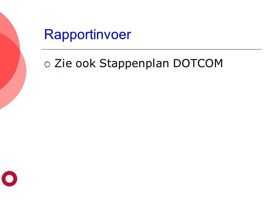Rapportinvoer  Zie ook Stappenplan DOTCOM