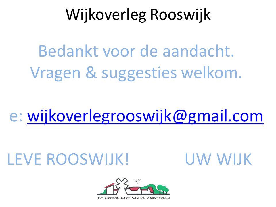 Wijkoverleg Rooswijk Bedankt voor de aandacht. Vragen & suggesties welkom.