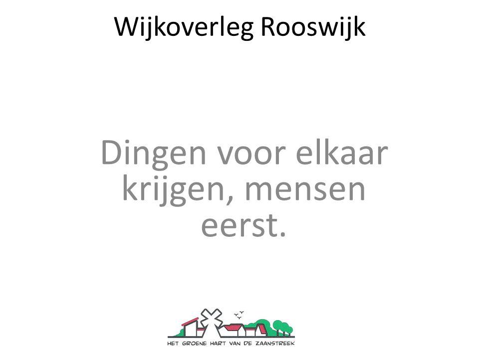 Wijkoverleg Rooswijk Dingen voor elkaar krijgen, mensen eerst.