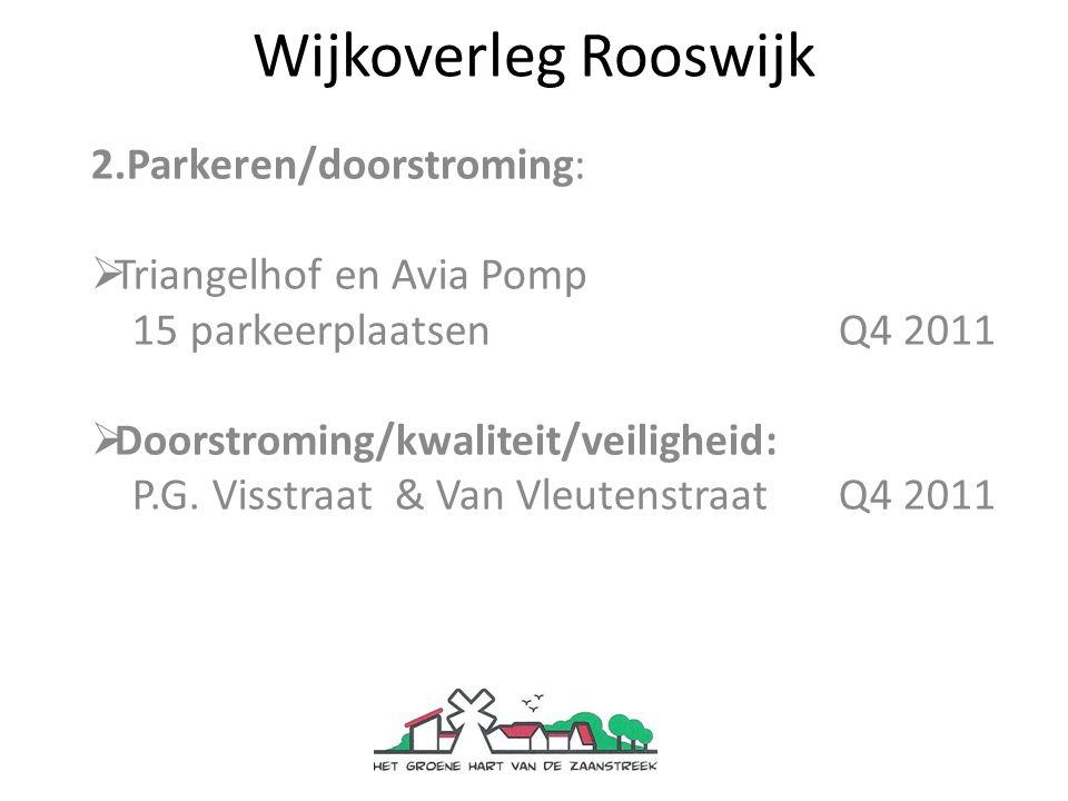 Wijkoverleg Rooswijk 2.Parkeren/doorstroming:  Triangelhof en Avia Pomp 15 parkeerplaatsenQ4 2011  Doorstroming/kwaliteit/veiligheid: P.G.