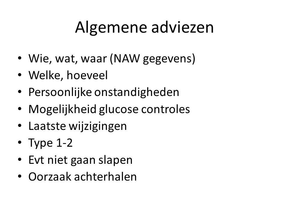 Algemene adviezen Wie, wat, waar (NAW gegevens) Welke, hoeveel Persoonlijke onstandigheden Mogelijkheid glucose controles Laatste wijzigingen Type 1-2