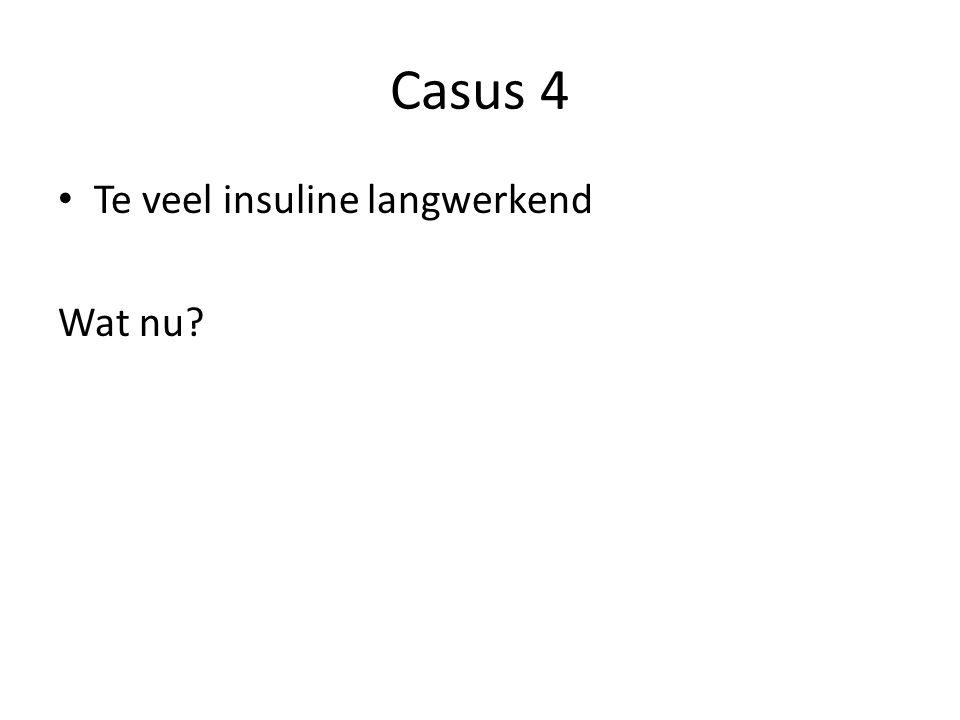 Casus 4 Te veel insuline langwerkend Wat nu?