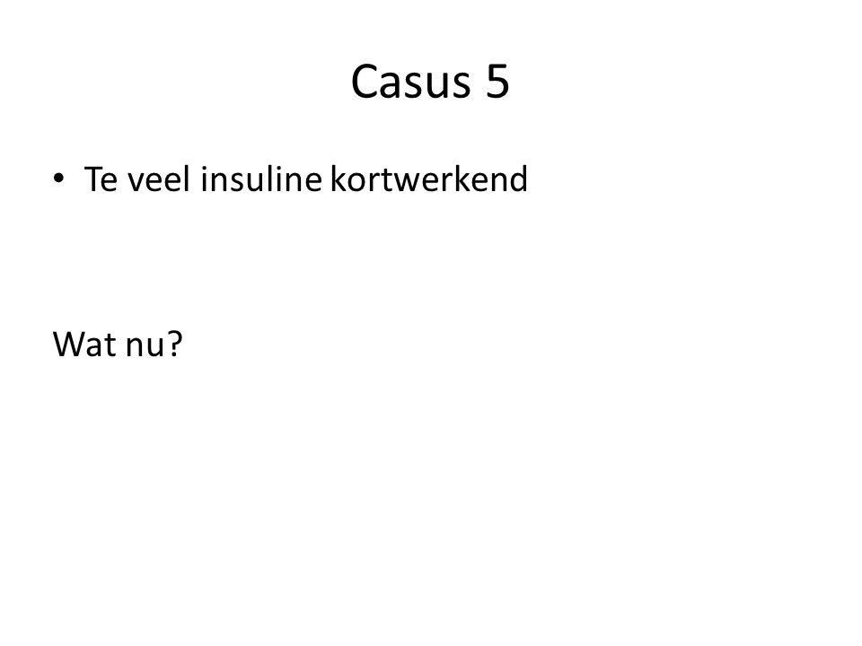 Casus 5 Te veel insuline kortwerkend Wat nu?