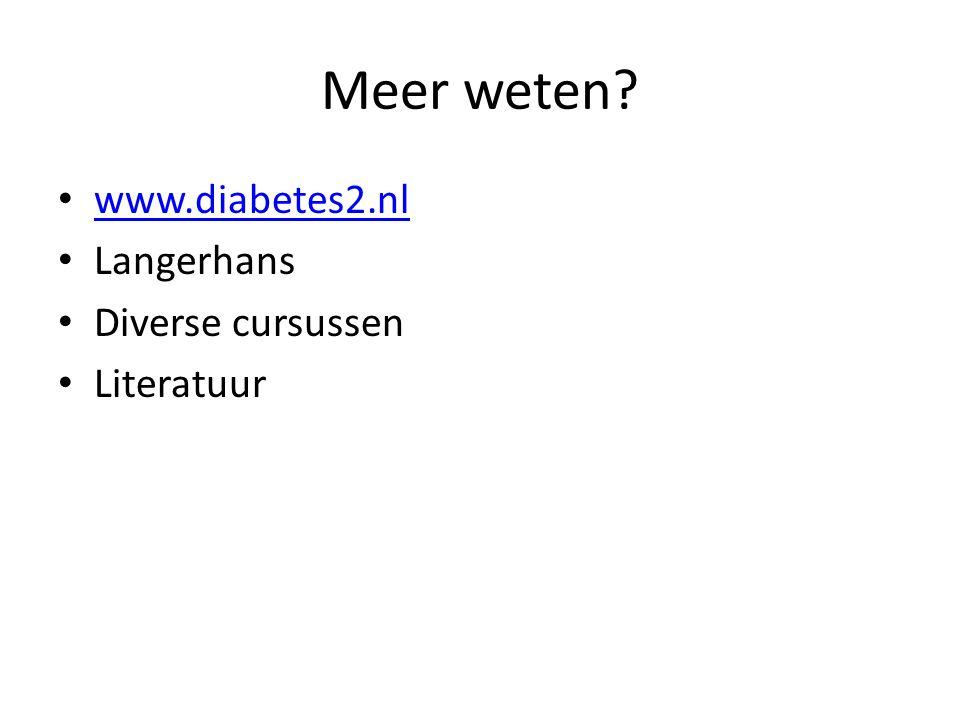 Meer weten? www.diabetes2.nl Langerhans Diverse cursussen Literatuur