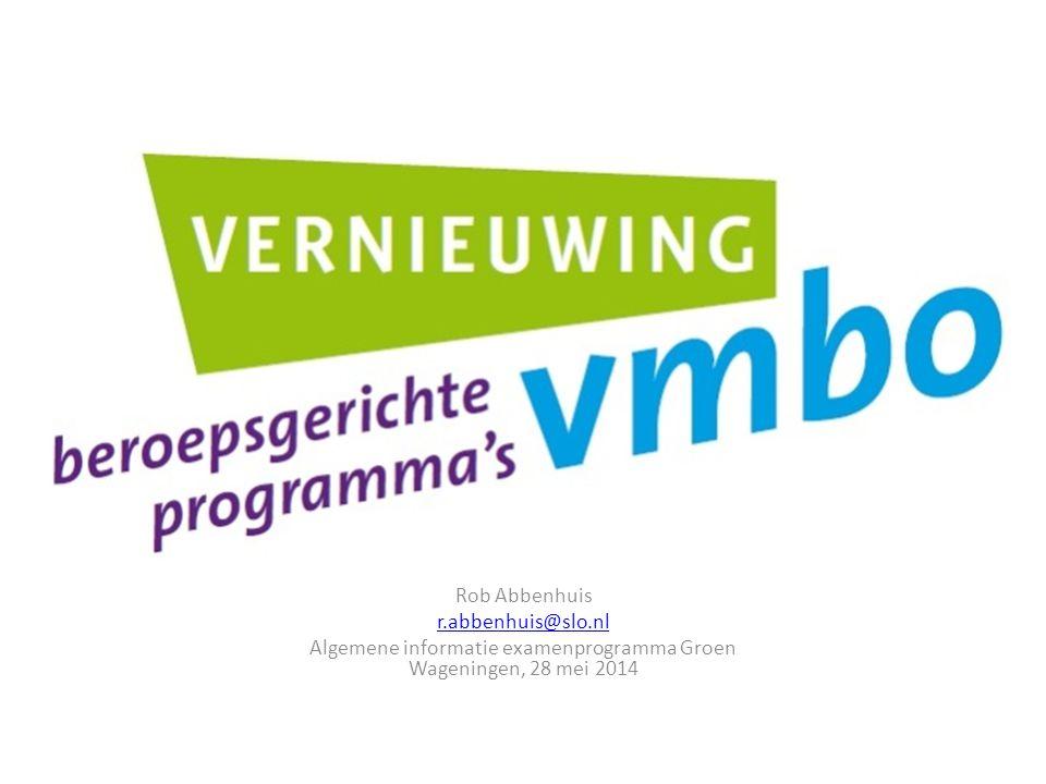Jacqueline Kerkhoffs Rob Abbenhuis r.abbenhuis@slo.nl Algemene informatie examenprogramma Groen Wageningen, 28 mei 2014