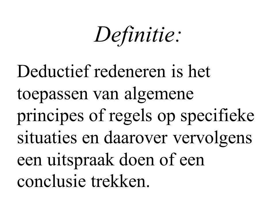 Definitie: Deductief redeneren is het toepassen van algemene principes of regels op specifieke situaties en daarover vervolgens een uitspraak doen of