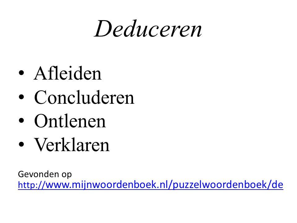 Deduceren Afleiden Concluderen Ontlenen Verklaren Gevonden op http:// www.mijnwoordenboek.nl/puzzelwoordenboek/de http:// www.mijnwoordenboek.nl/puzze