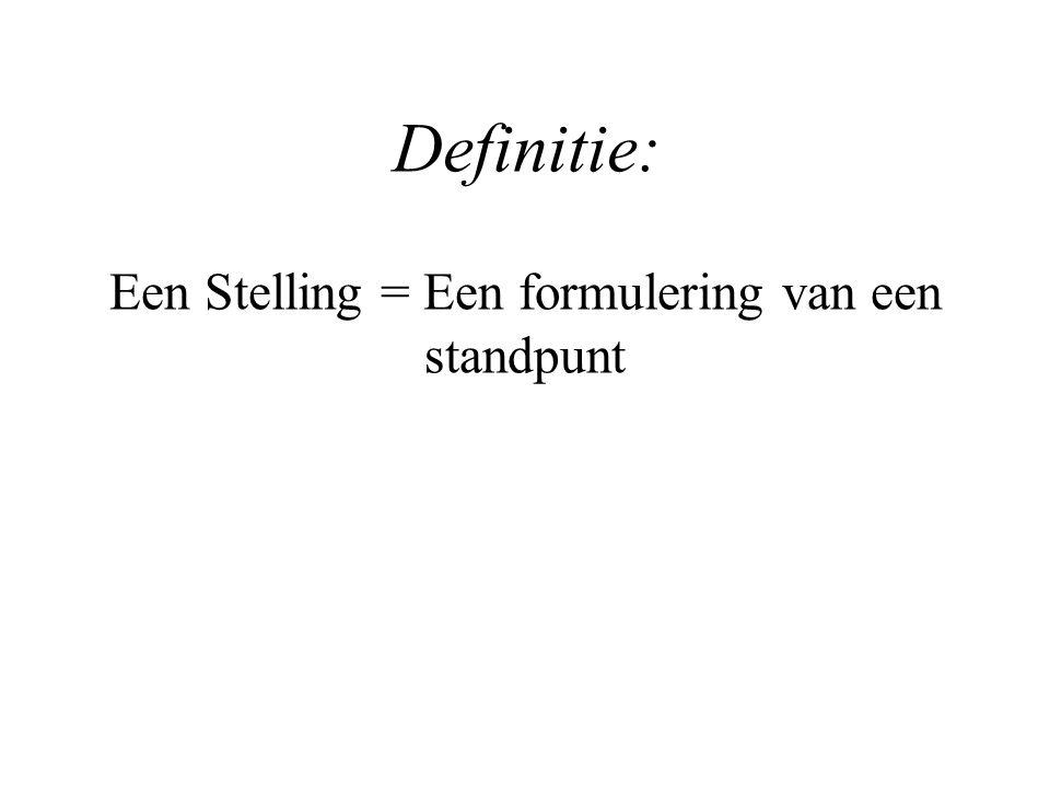 Definitie: Een Stelling = Een formulering van een standpunt
