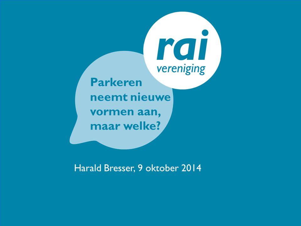 Parkeren neemt nieuwe vormen aan, maar welke? Harald Bresser, 9 oktober 2014