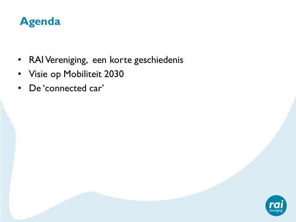 Agenda RAI Vereniging, een korte geschiedenis Visie op Mobiliteit 2030 De 'connected car'