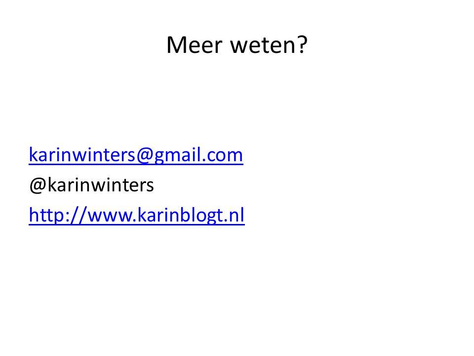 Meer weten karinwinters@gmail.com @karinwinters http://www.karinblogt.nl