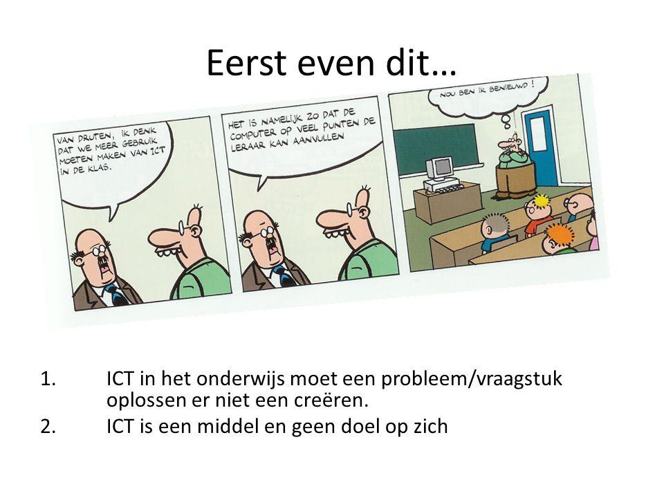 Eerst even dit… 1.ICT in het onderwijs moet een probleem/vraagstuk oplossen er niet een creëren.