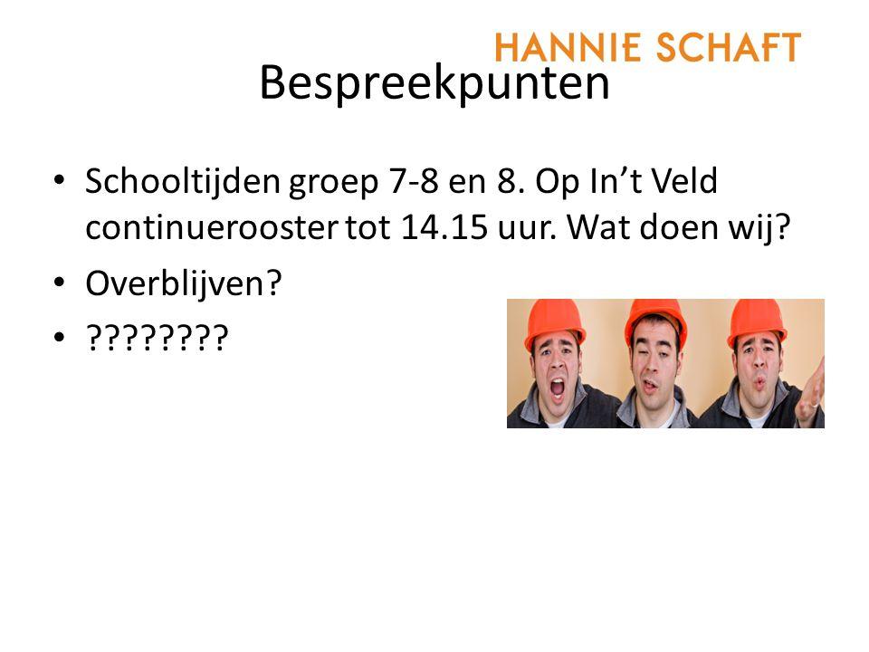 Bespreekpunten Schooltijden groep 7-8 en 8. Op In't Veld continuerooster tot 14.15 uur.