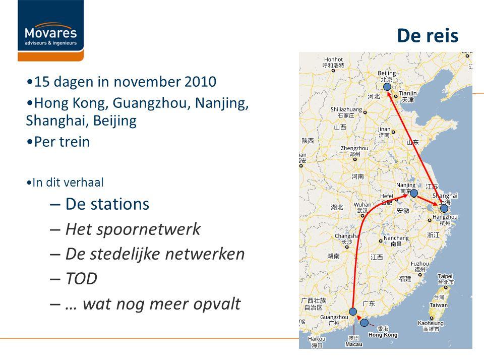 15 dagen in november 2010 Hong Kong, Guangzhou, Nanjing, Shanghai, Beijing Per trein In dit verhaal – De stations – Het spoornetwerk – De stedelijke netwerken – TOD – … wat nog meer opvalt De reis