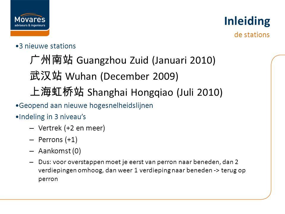 3 nieuwe stations 广州南站 Guangzhou Zuid (Januari 2010) 武汉站 Wuhan (December 2009) 上海虹桥站 Shanghai Hongqiao (Juli 2010) Geopend aan nieuwe hogesnelheidslijnen Indeling in 3 niveau's – Vertrek (+2 en meer) – Perrons (+1) – Aankomst (0) – Dus: voor overstappen moet je eerst van perron naar beneden, dan 2 verdiepingen omhoog, dan weer 1 verdieping naar beneden -> terug op perron Inleiding de stations