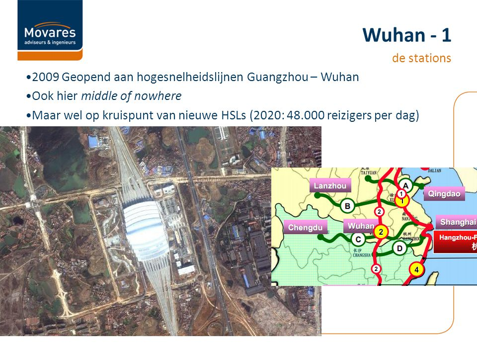 2009 Geopend aan hogesnelheidslijnen Guangzhou – Wuhan Ook hier middle of nowhere Maar wel op kruispunt van nieuwe HSLs (2020: 48.000 reizigers per dag) Wuhan - 1 de stations