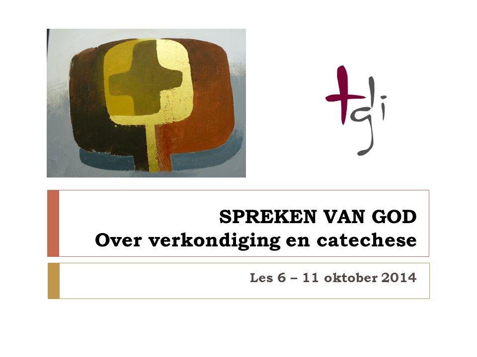 SPREKEN VAN GOD Over verkondiging en catechese Les 6 – 11 oktober 2014