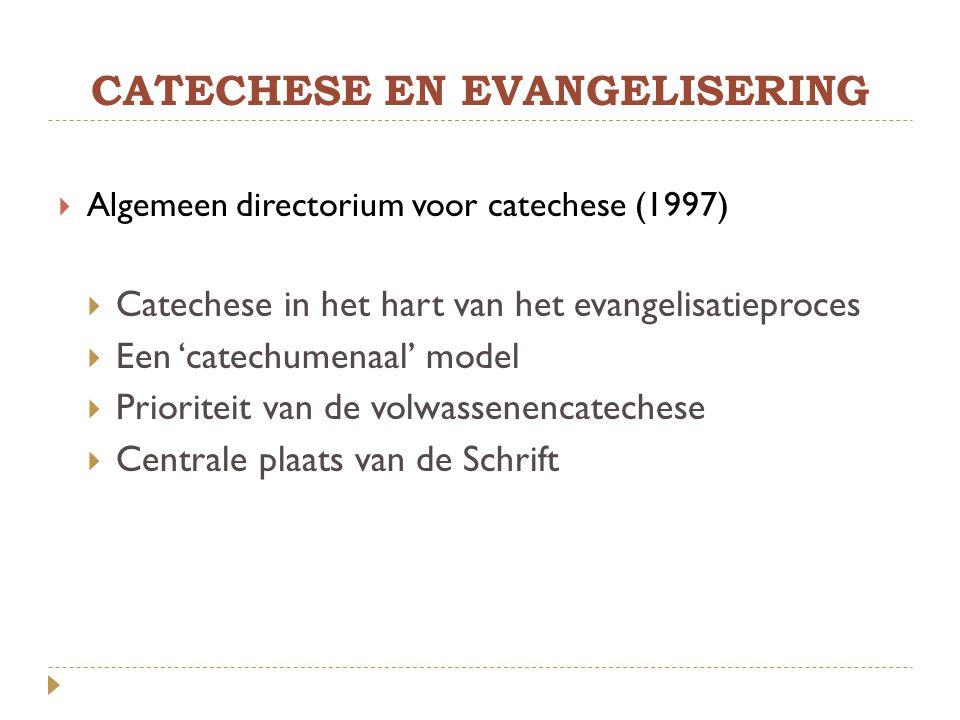 CATECHESE EN EVANGELISERING  Algemeen directorium voor catechese (1997)  Catechese in het hart van het evangelisatieproces  Een 'catechumenaal' mod