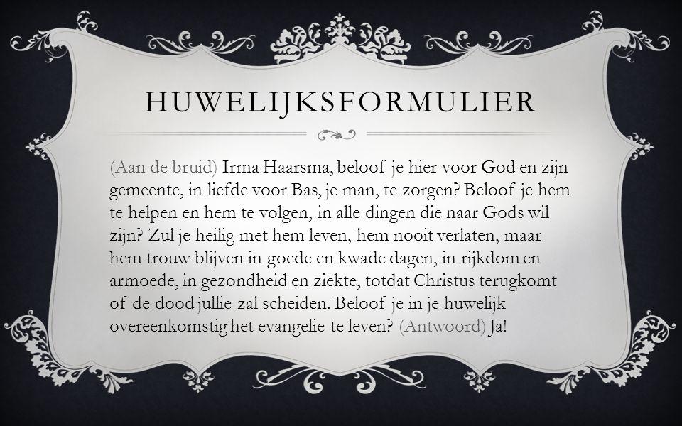 (Aan de bruid) Irma Haarsma, beloof je hier voor God en zijn gemeente, in liefde voor Bas, je man, te zorgen? Beloof je hem te helpen en hem te volgen