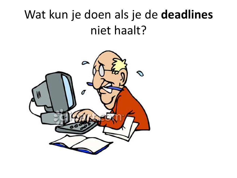 Wat kun je doen als je de deadlines niet haalt?