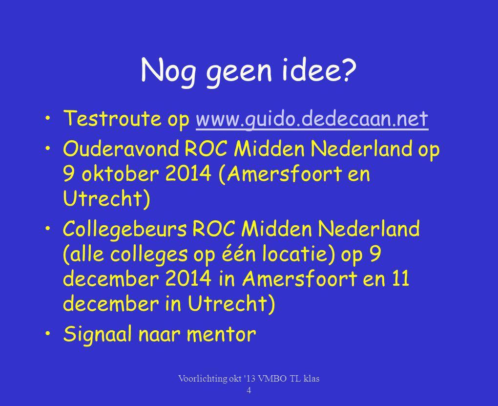 Nog geen idee? Testroute op www.guido.dedecaan.netwww.guido.dedecaan.net Ouderavond ROC Midden Nederland op 9 oktober 2014 (Amersfoort en Utrecht) Col