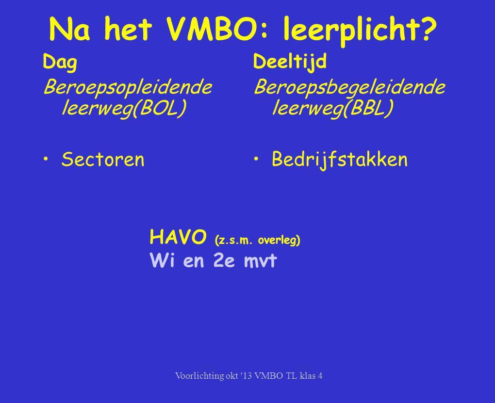 Voorlichting okt '13 VMBO TL klas 4 Na het VMBO: leerplicht? Dag Beroepsopleidende leerweg(BOL) Sectoren Deeltijd Beroepsbegeleidende leerweg(BBL) Bed