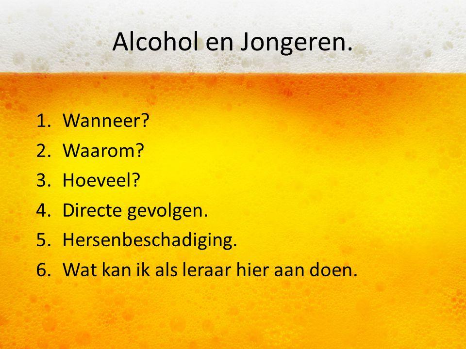 Wanneer? Voor het eerst Alcohol gedronken.